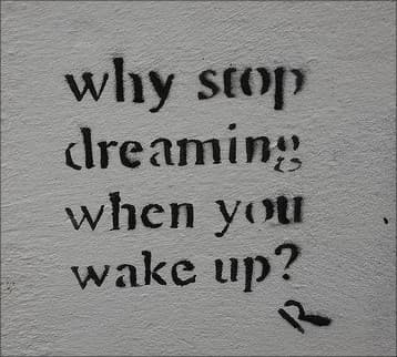 Why Stop Dreaming When You Wake Up