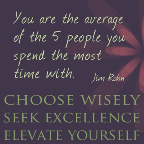 Elevate yourself - choose your friends wisely