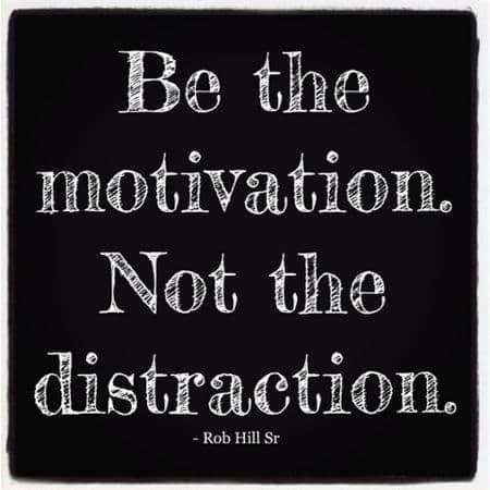 It is up to you - be the motivation