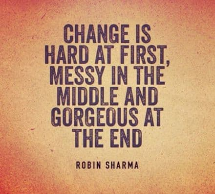 Change is difficult for many but not for you