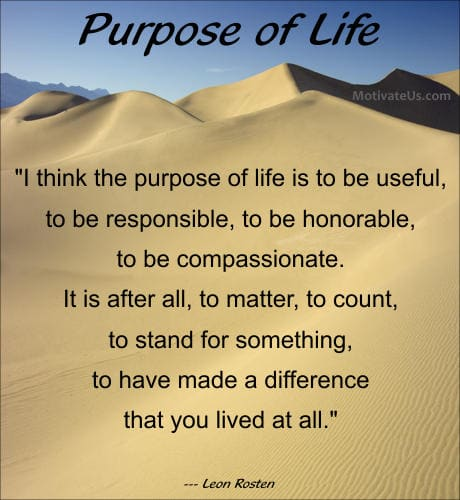 purpose of life Do you feel like you wander aimlessly through life, or is there a reason you're  here psychologists say people with a sense of purpose may.